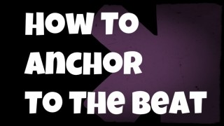 How To Anchor Yourself To The Beat